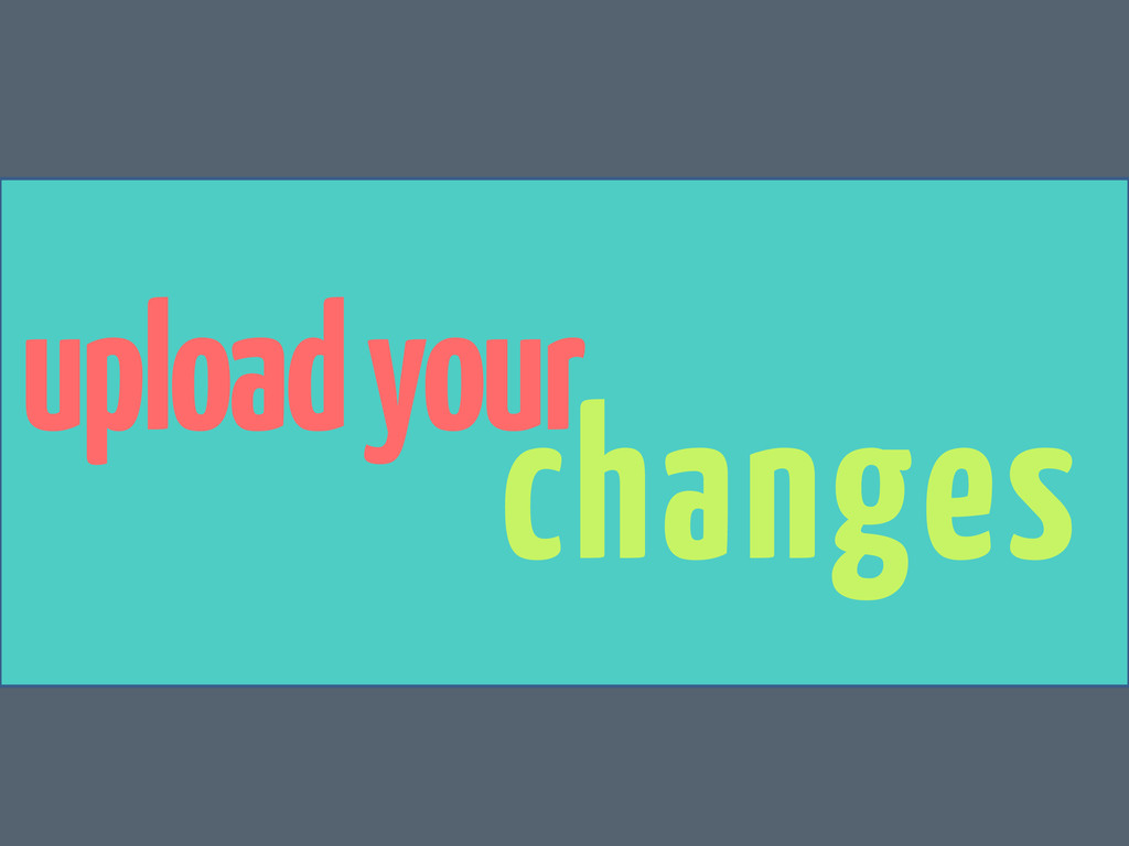 upload your changes