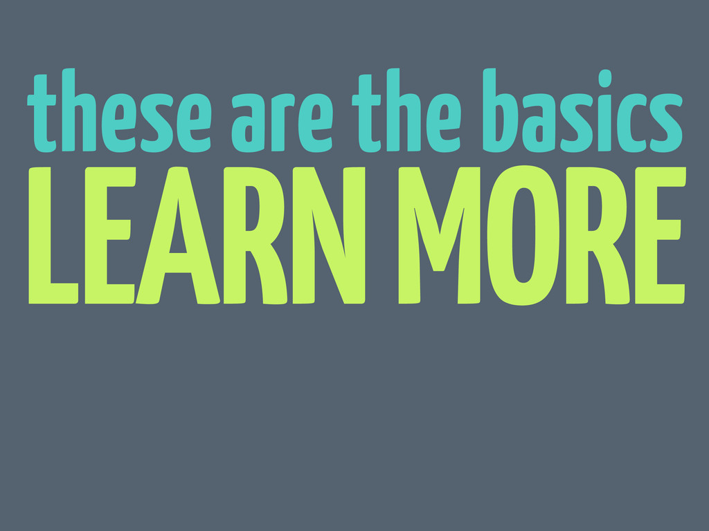 these are the basics LEARN MORE