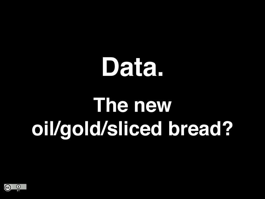 Data.! The new oil/gold/sliced bread?