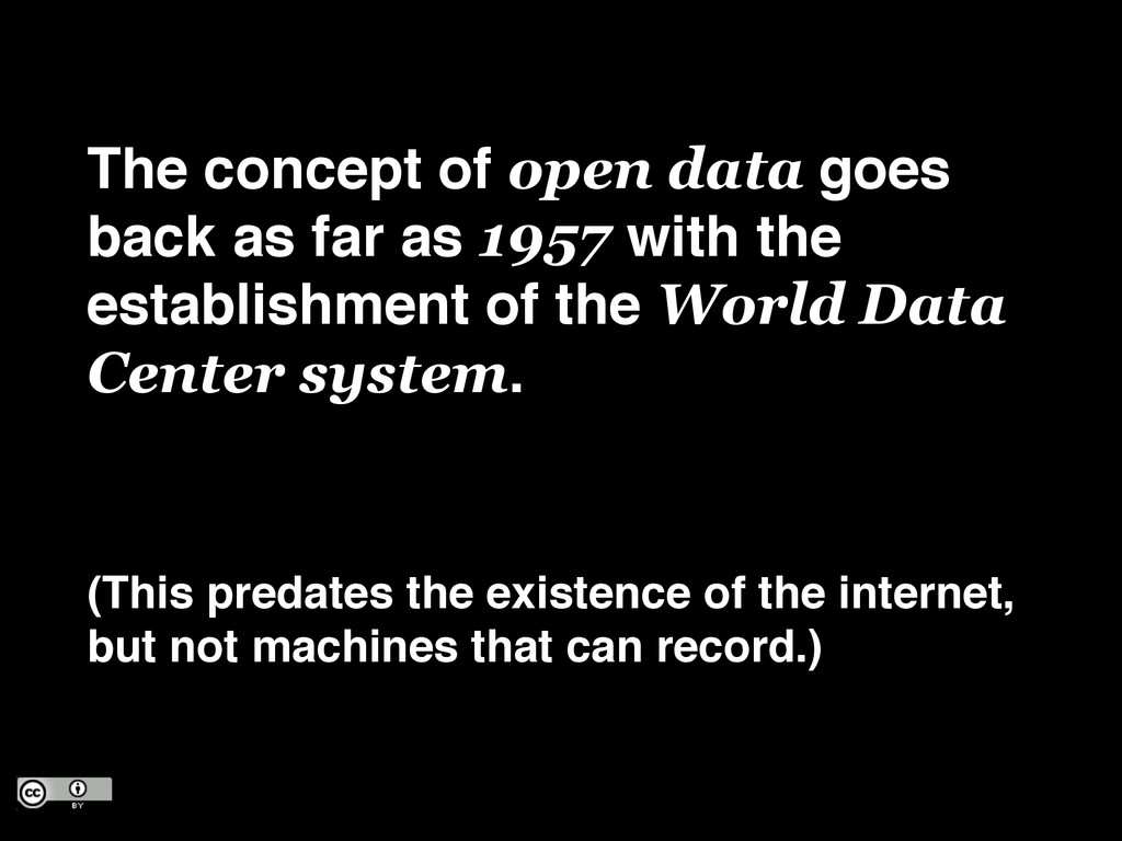 The concept of open data goes back as far as 19...