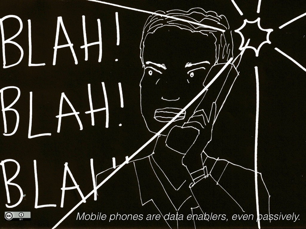 Mobile phones are data enablers, even passively.