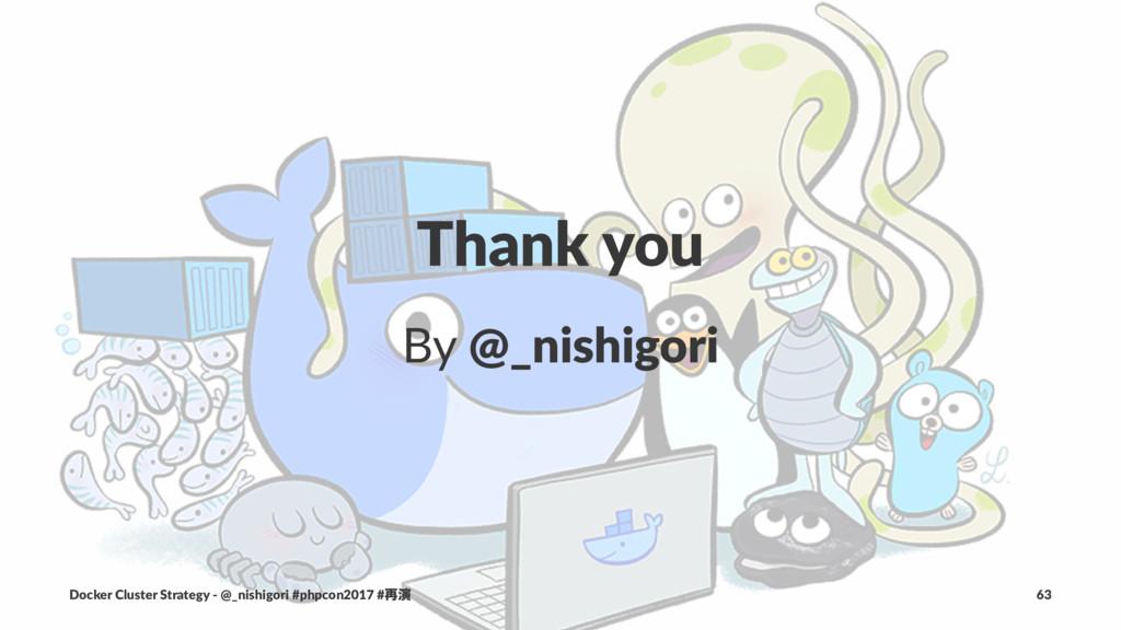 Thank you By @_nishigori Docker Cluster Strateg...