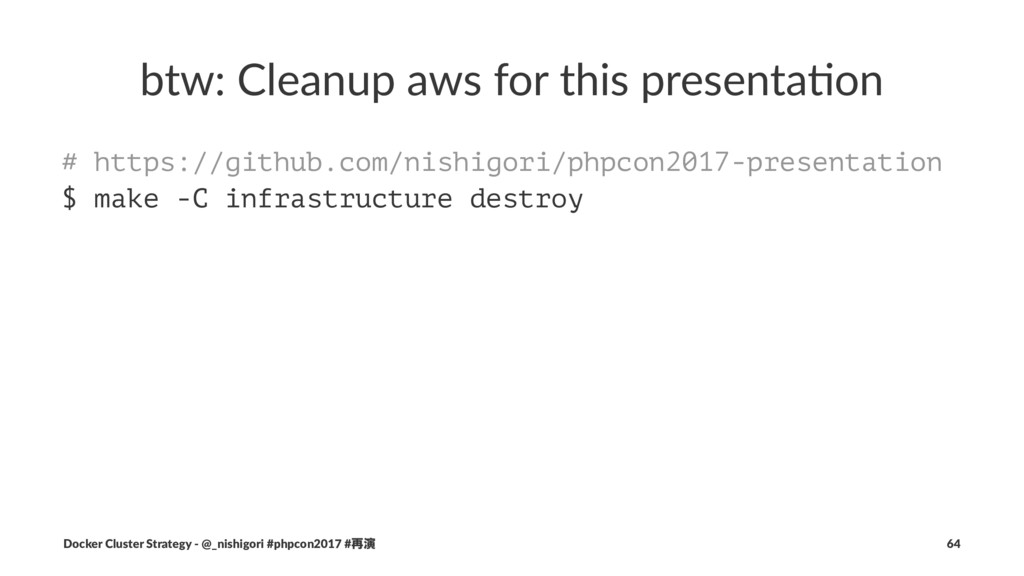 btw: Cleanup aws for this presenta3on # https:/...