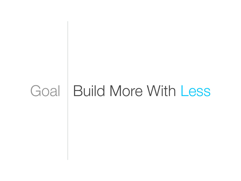 Goal Build More With Less