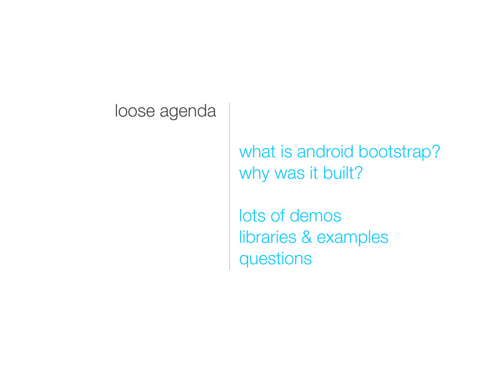 loose agenda what is android bootstrap? why was...