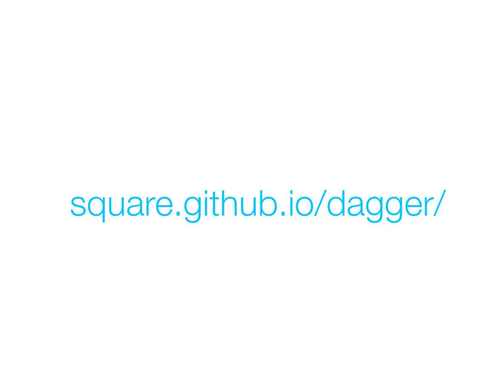 square.github.io/dagger/