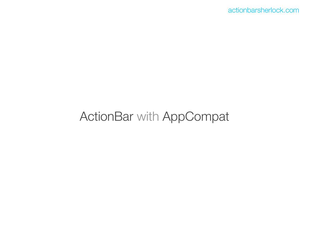 ActionBar with AppCompat actionbarsherlock.com