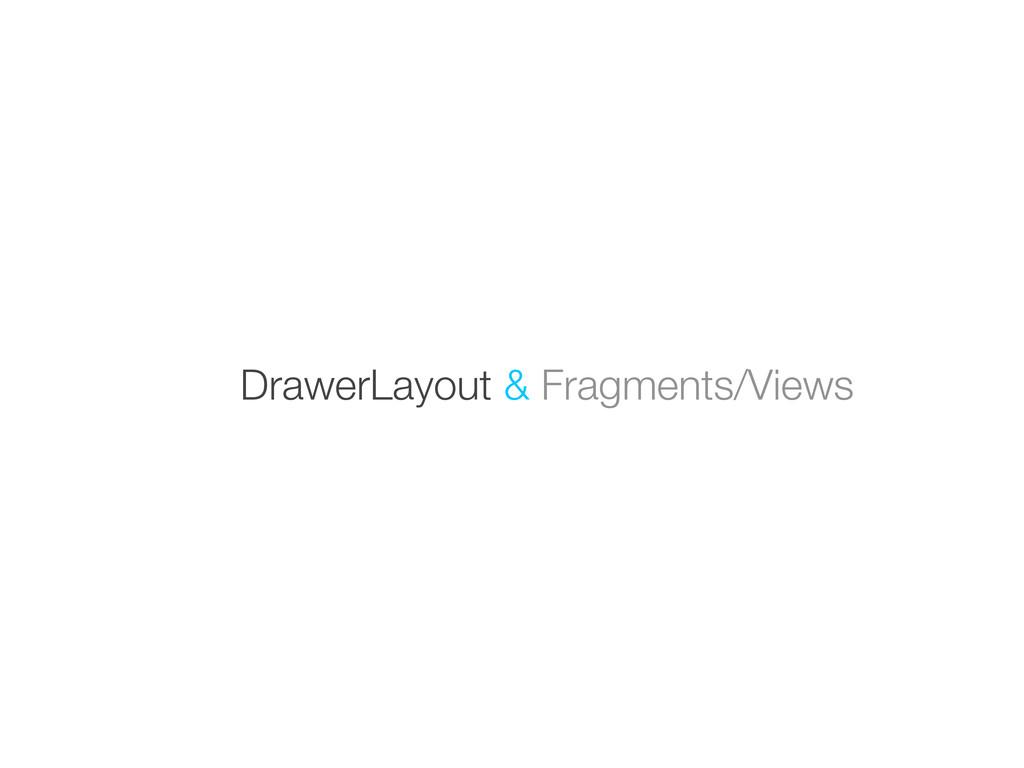 DrawerLayout & Fragments/Views