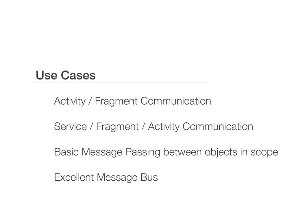 Use Cases Activity / Fragment Communication Ser...