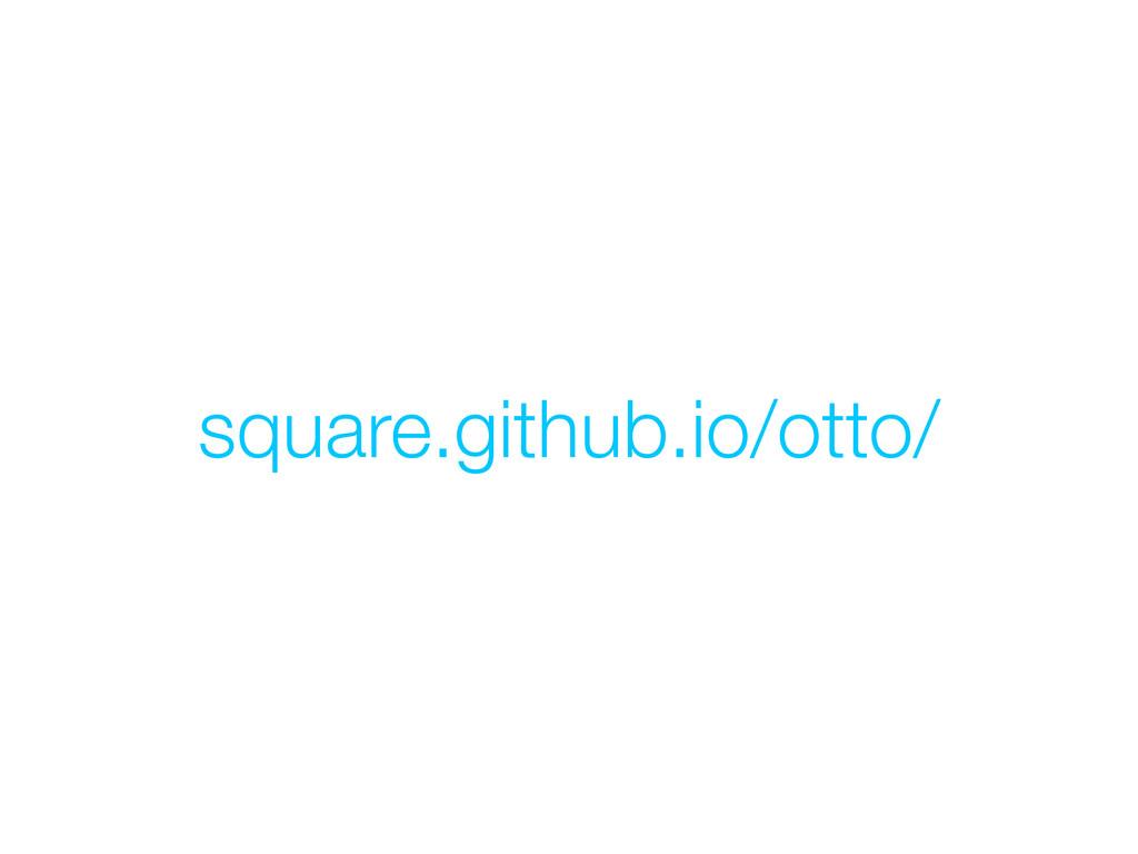 square.github.io/otto/