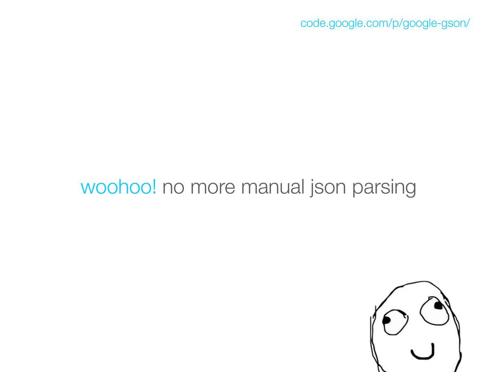 woohoo! no more manual json parsing code.google...