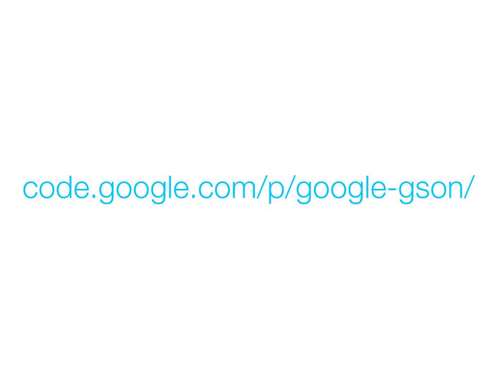 code.google.com/p/google-gson/