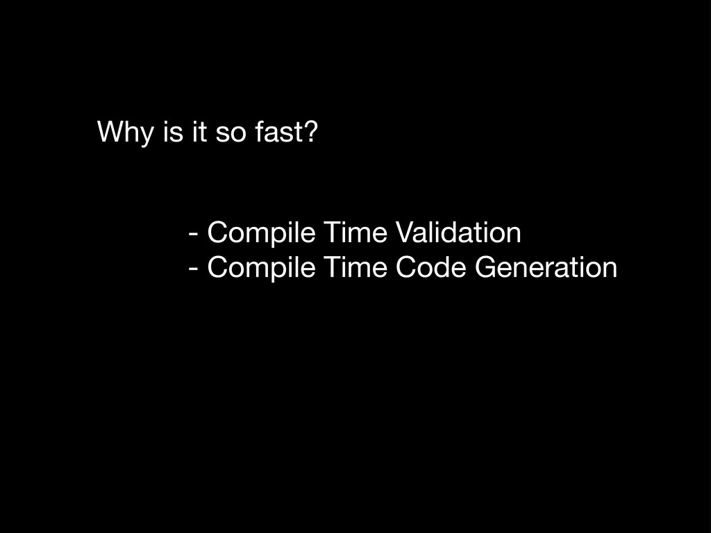 Why is it so fast? - Compile Time Validation - ...