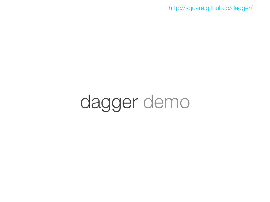 dagger demo http://square.github.io/dagger/