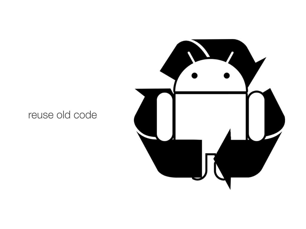 reuse old code