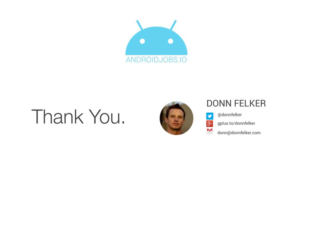 Thank You. DONN FELKER donn@donnfelker.com @don...