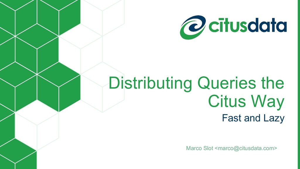 Distributing Queries the Citus Way Fast and Laz...