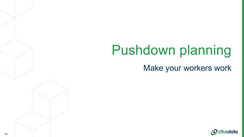 Make your workers work Pushdown planning 16