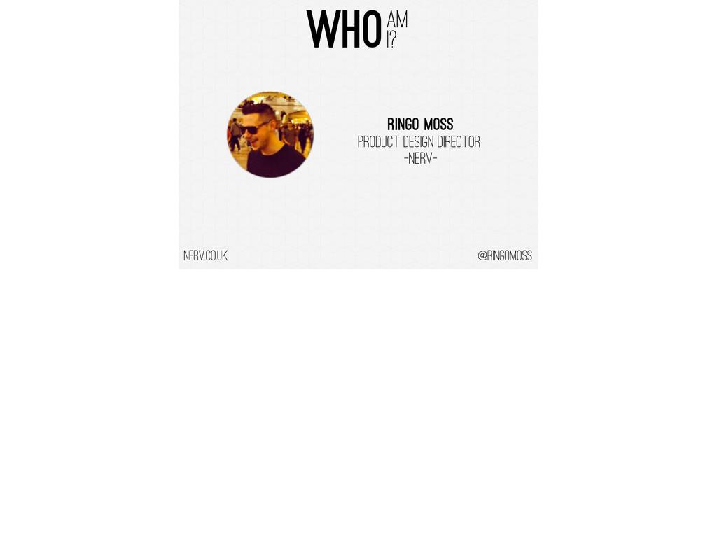 @ringomoss nerv.co.uk RINGO MOSS Product Design...