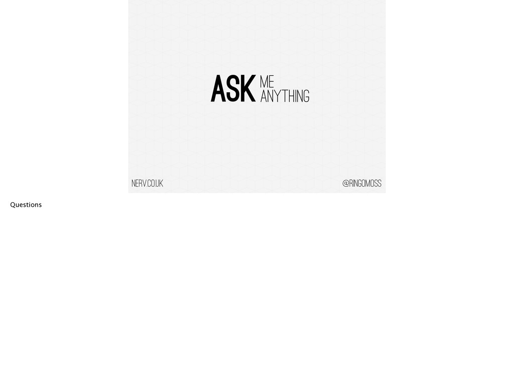 @ringomoss ASK ME ANYTHING nerv.co.uk Questions