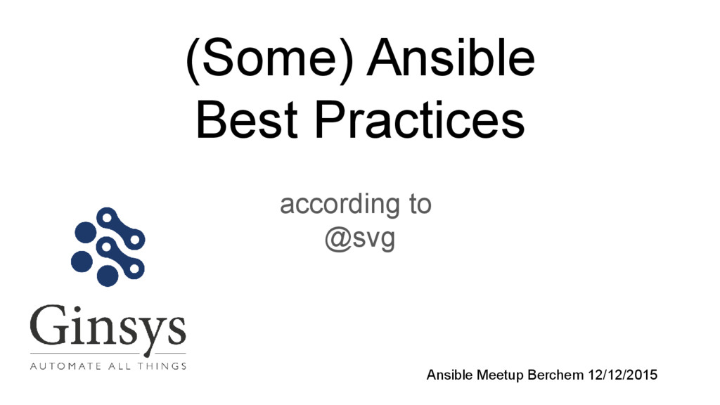 (Some) Ansible Best Practices according to @svg...