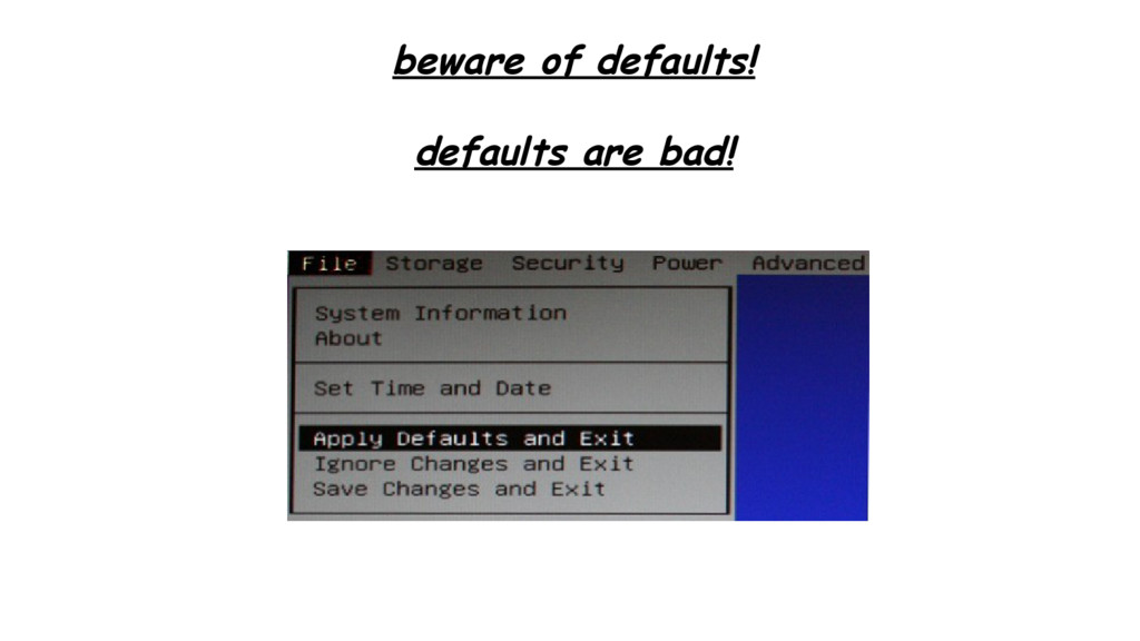 beware of defaults! defaults are bad!