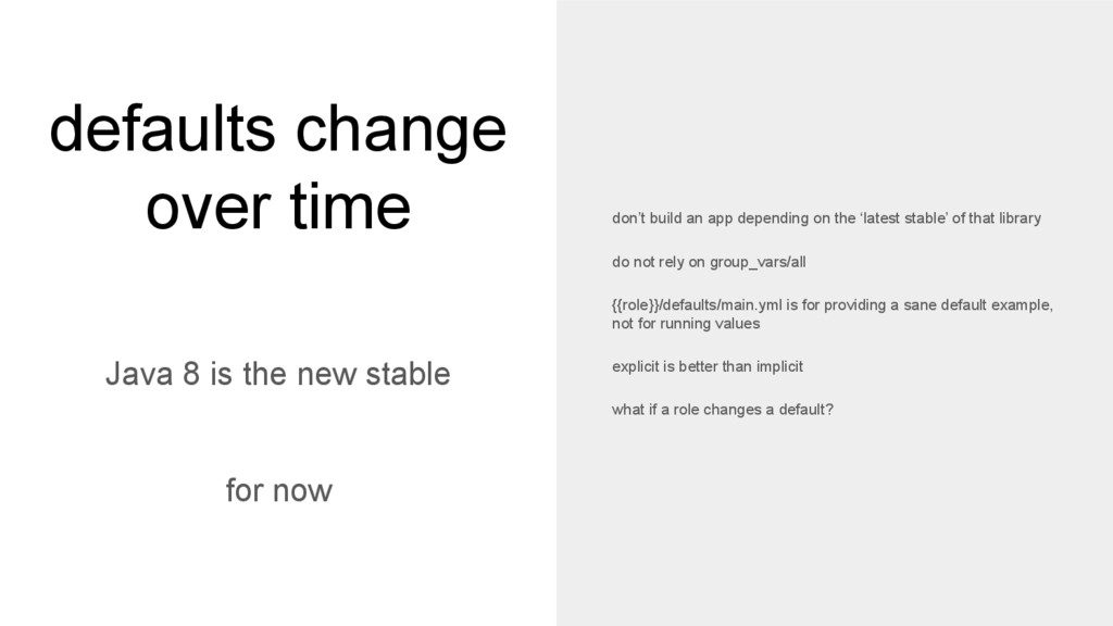 defaults change over time Java 8 is the new sta...