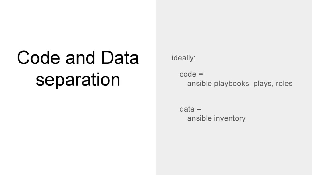 Code and Data separation ideally: code = ansibl...