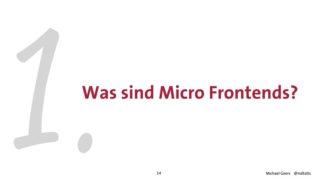 1.Was sind Micro Frontends? 14 Michael Geers @n...