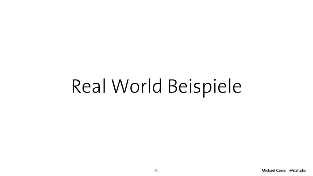 Real World Beispiele 30 Michael Geers @naltatis