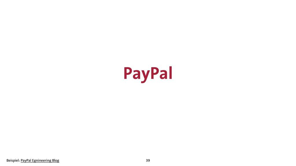 PayPal 39 Beispiel: PayPal Egnineering Blog