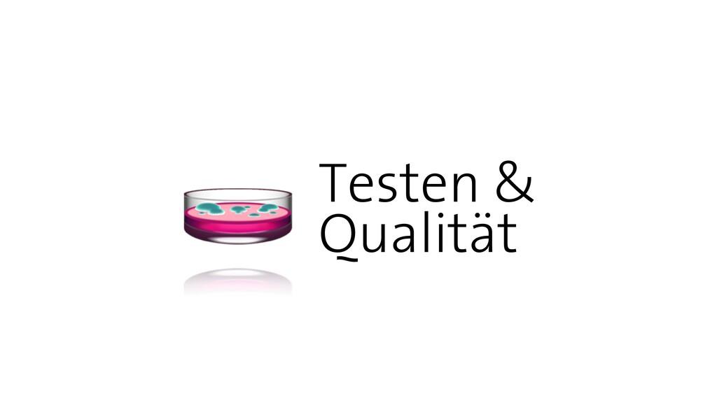 Testen &   Qualität