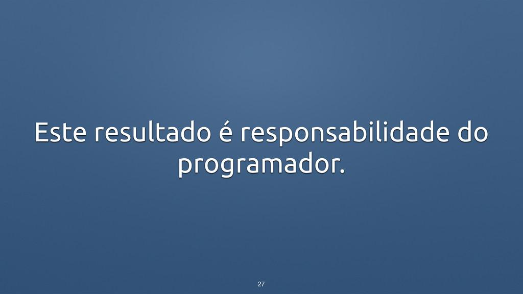 Este resultado é responsabilidade do programado...