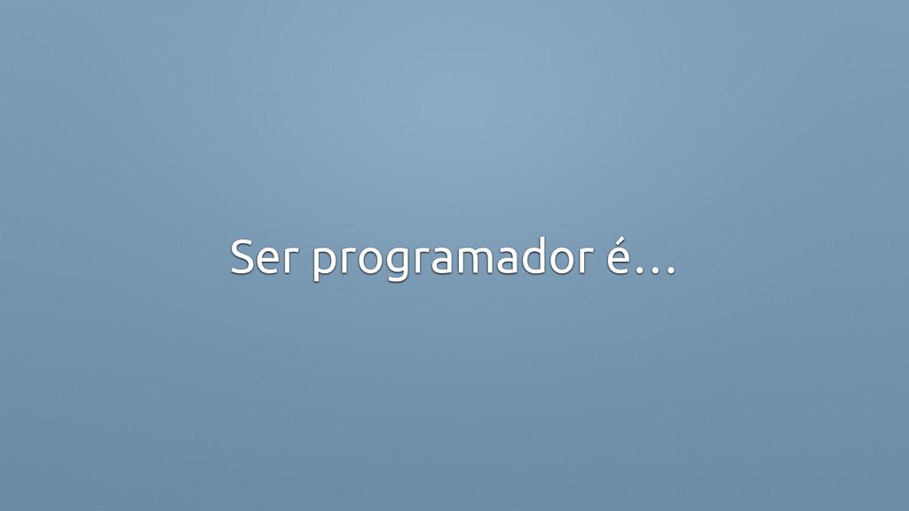 Ser programador é…