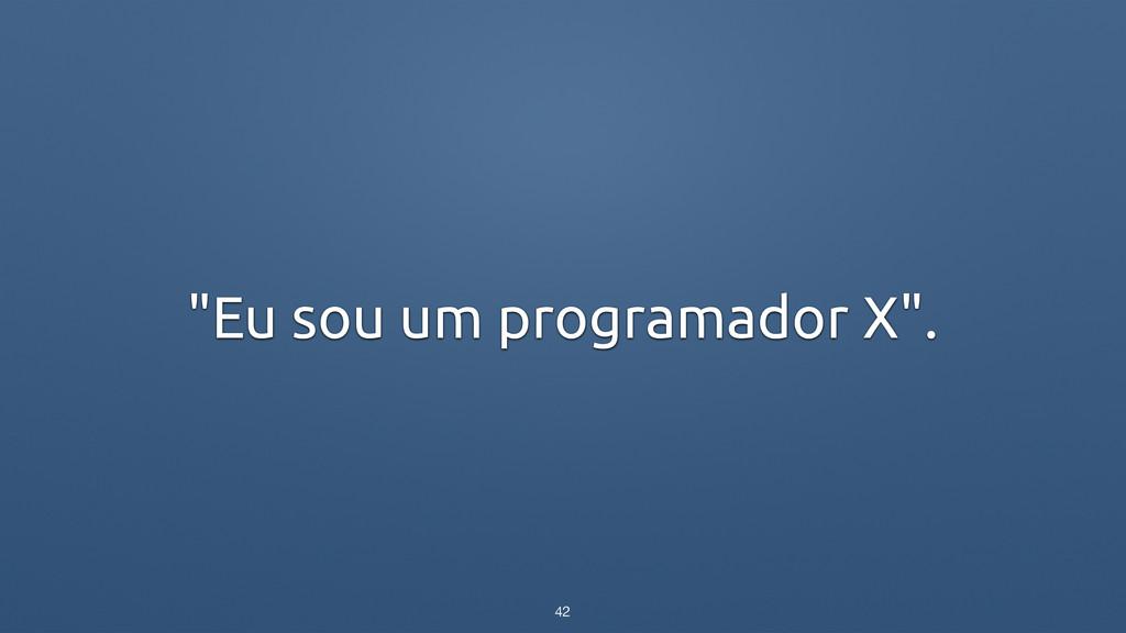 """""""Eu sou um programador X"""". 42"""