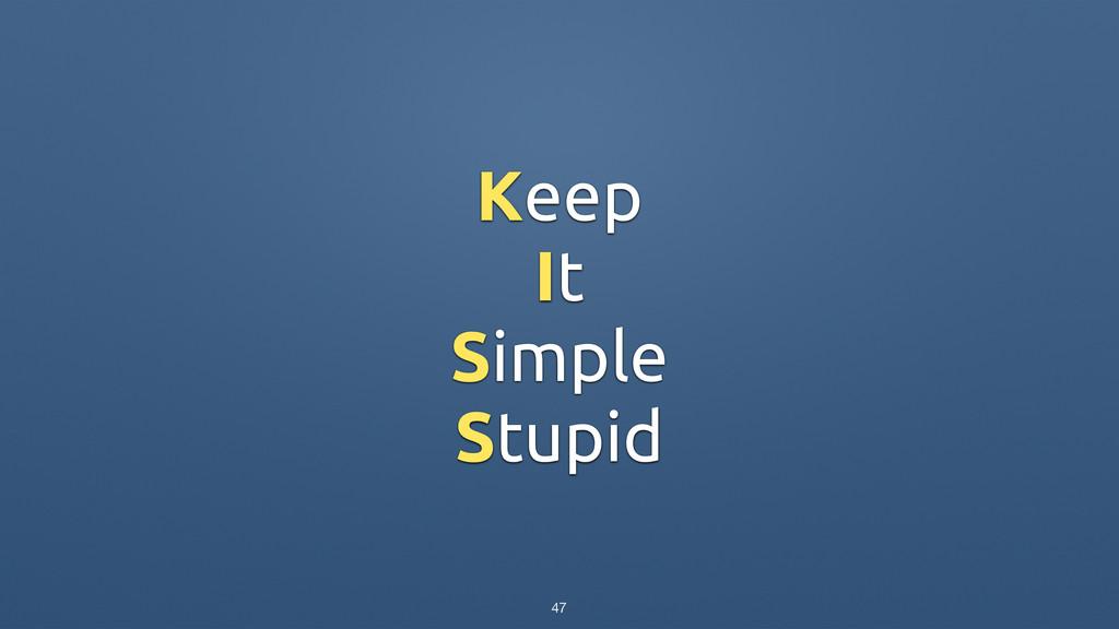 Keep It Simple Stupid 47