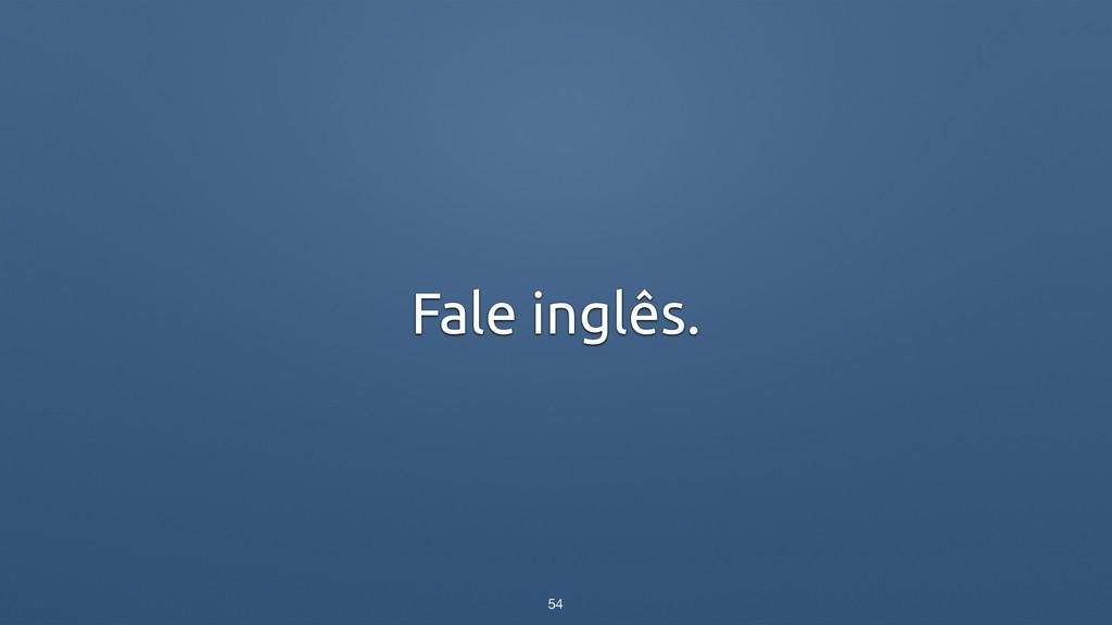 Fale inglês. 54