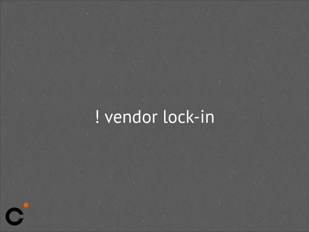 ! vendor lock-in