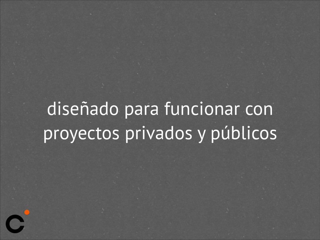 diseñado para funcionar con proyectos privados ...