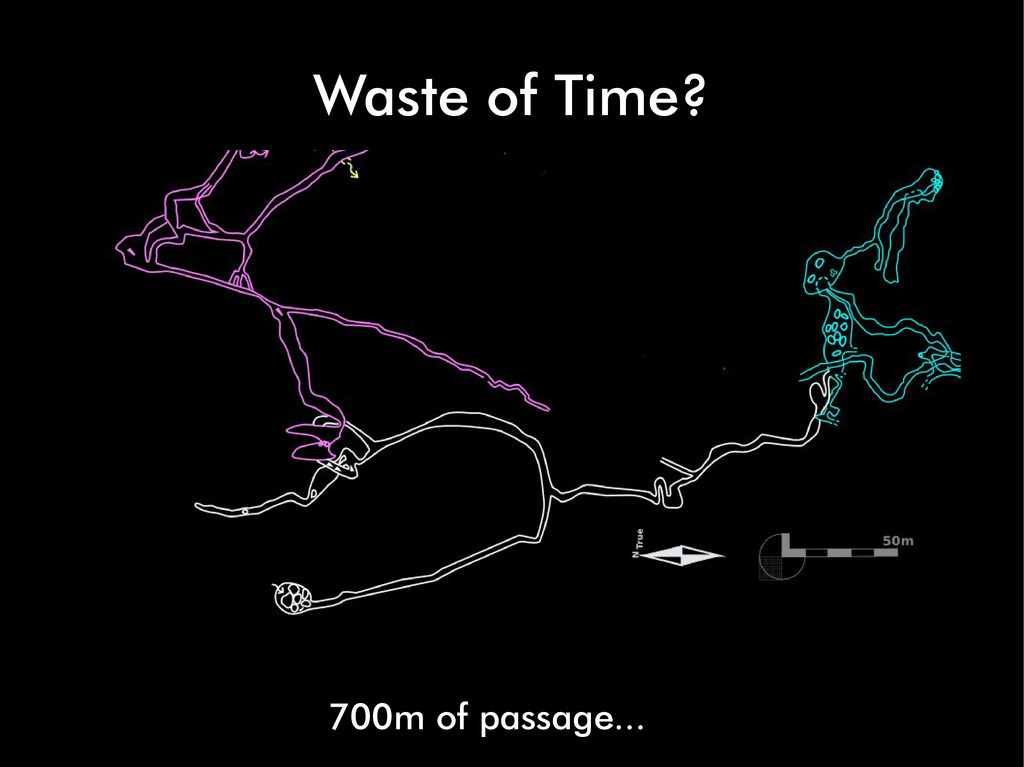 Waste of Time? 700m of passage...