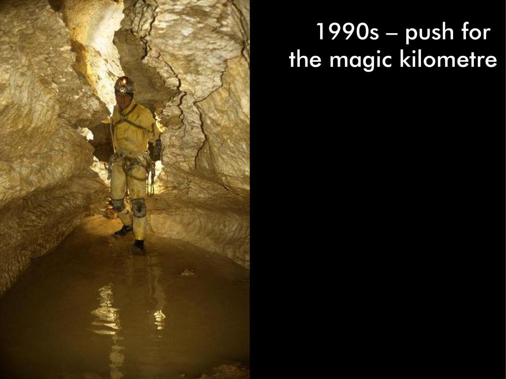 1990s – push for the magic kilometre