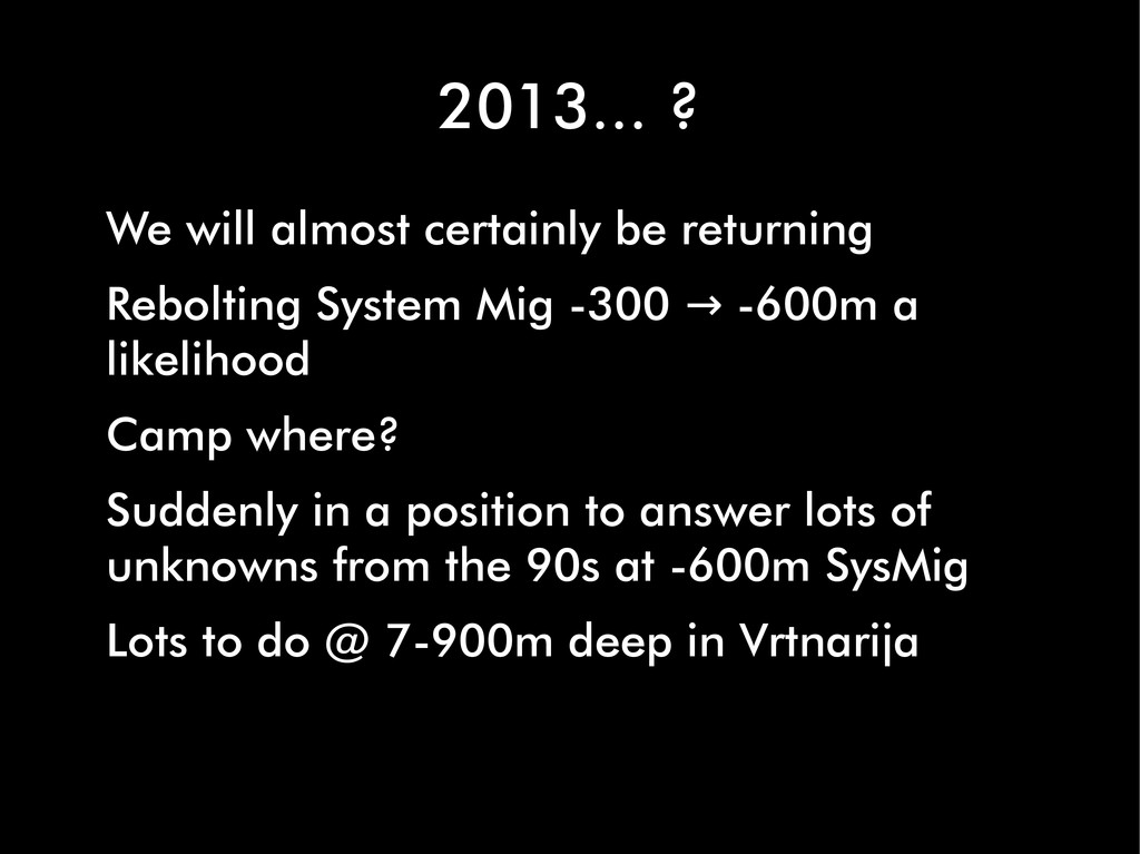 2013... ? We will almost certainly be returning...