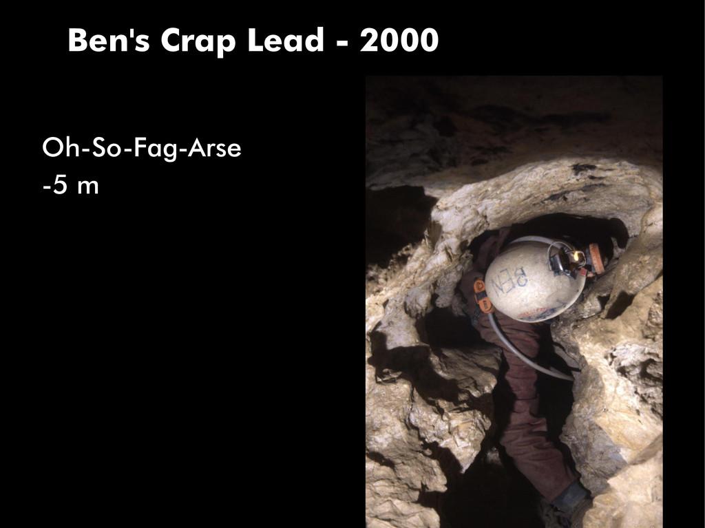 Ben's Crap Lead - 2000 Oh-So-Fag-Arse -5 m