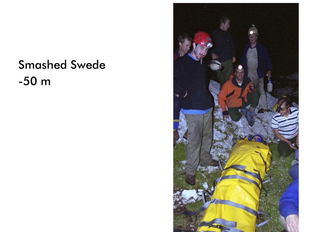 Smashed Swede -50 m