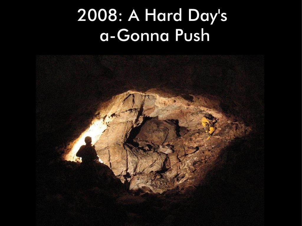 2008: A Hard Day's a-Gonna Push