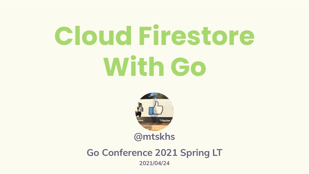 Cloud Firestore With Go @mtskhs Go Conference 2...