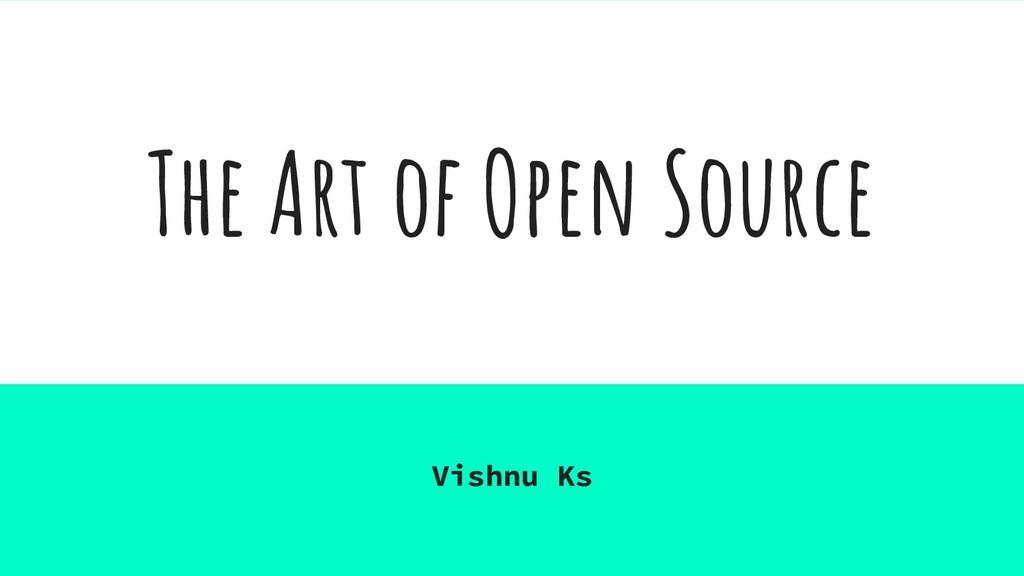 The Art of Open Source Vishnu Ks