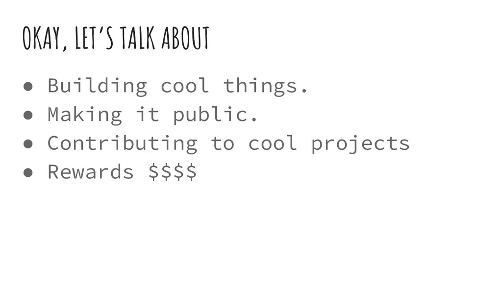 OKAY, LET'S TALK ABOUT ● Building cool things. ...