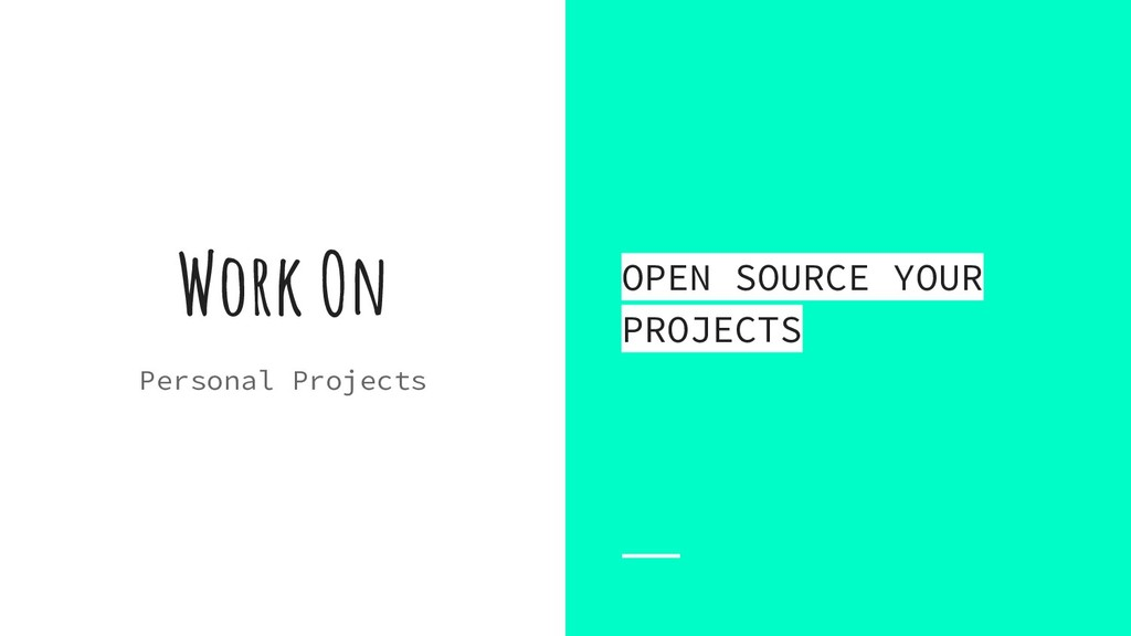Work On Personal Projects OPEN SOURCE YOUR PROJ...
