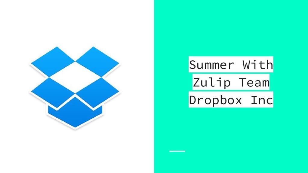 Summer With Zulip Team Dropbox Inc